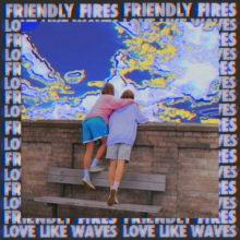 Friendly Fires、待望のニューシングル「Love Like Waves」をリリース!