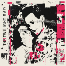The Twilight Sad、ニューアルバム『IT WON/T BE LIKE THIS ALL THE TIME』を 1/18 リリース!