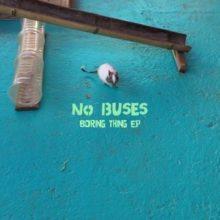 シングル「Tic」が世界中でカルトヒットを飾った No Buses、1st EP『Boring Thing』をリリース!