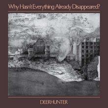 Deerhunter がニューアルバム『Why Hasn't Everything ...』をリリース!