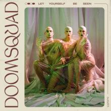 カナダの異端児バンド、DOOMSQUAD がニューアルバム『Let Yourself Be Seen』を 5/10 リリース!