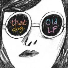 LAのロックバンド that dog. が22年ぶりのニューアルバム『OLD LP』を 10/4 リリース!