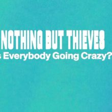 UKのロックバンド Nothing But Thieves、1年半ぶりの新曲「Is Everybody Going Crazy?」をリリース!