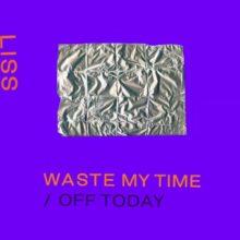 デンマークのバンド Liss、両方A面シングル「Waste My Time / Off Today」をリリース!