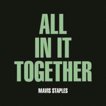 ソウル・レジェンド Mavis Staples、Wilco の Jeff Tweedy プロデュースによる新曲「All In It Together」をリリース!