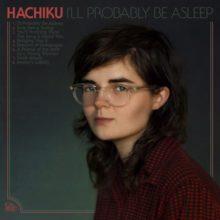 豪のベッドルーム・プロデューサー Hachiku、デビューアルバム『I'll Probably Be Asleep』を 11/13 リリース!